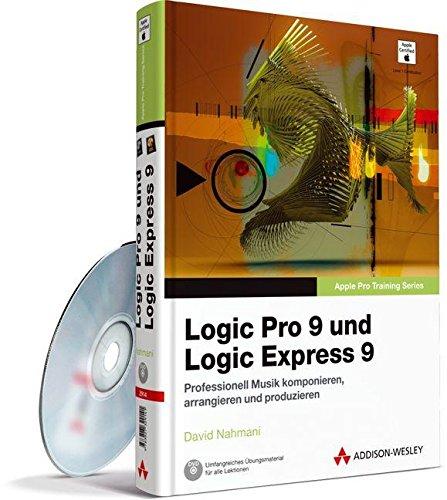 Apple Pro Training Series: Logic Pro 9 und Logic Express 9 - Das offizielle Apple-Trainingsbuch: Professionell Musik komponieren, arrangieren und produzieren (Apple Software)