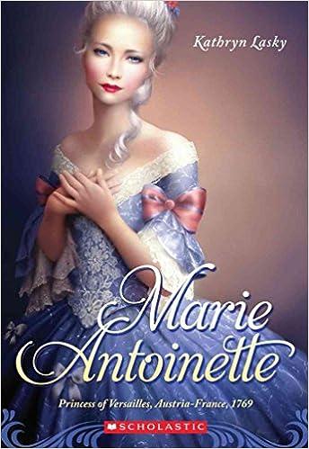 [Marie Antoinette: Princess of Versailles, Austria-France, 1769] (By: Kathryn Lasky) [published: November, 2013]