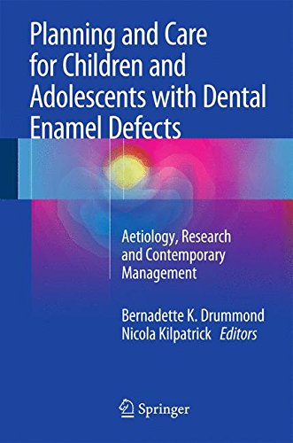 Planning And Care For Children And Adolescents With Dental Enamel Defects: Etiology, Research And Contemporary Management