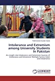 Intolerance and Extremism among University Students In Pakistan: An insight into Intolerance and Extremism Sources of Intolerance and Extremism Multiple Factors Islam and Intolerance