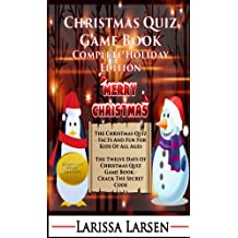 Christmas Quiz Game Book: Complete Holiday Edition (Holiday Quiz Books:  Facts And Fun For Kids Of All Ages Book 8)