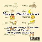 Maria Montessori: Ein literarisches Lebensbild | Helmut Korherr