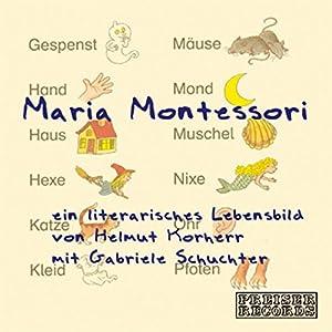 Maria Montessori: Ein literarisches Lebensbild Hörbuch