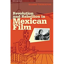 Revolution and Rebellion in Mexican Film (Topics and Issues in National Cinema)