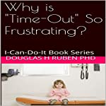 Why Is 'Time-Out' So Frustrating?: I-Can-Do-It Book Series | Douglas H. Ruben PhD