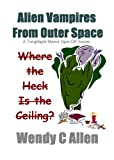 Where the Heck Is the Ceiling?: A Twighlight Manor Universe Spin Off Series (Alien Vampires & Zombies From Outer Space Book 1)