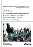 img - for The Moscow Bombings of September 1999: Examinations of Russian Terrorist Attacks at the Onset of Vladimir Putin's Rule (Soviet and Post-Soviet Politics and Society, Vol. 110) book / textbook / text book