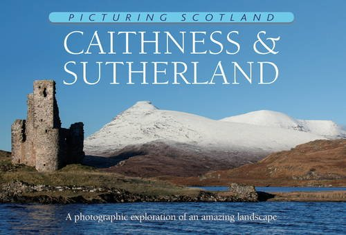 Picturing Scotland: Caithness & Sutherland: Volume 23