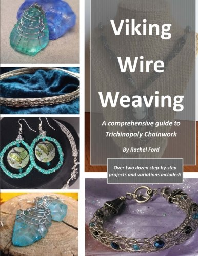 (Viking Wire Weaving: A comprehensive guide to Trichinopoly Chainwork)