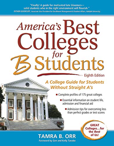 America's Best Colleges for B Students: A College Guide for Students Without Straight A's (Best Colleges For A Students)
