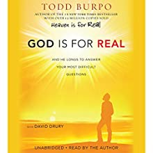 God Is for Real: And He Longs to Answer Your Most Difficult Questions Audiobook by Todd Burpo, David Drury Narrated by Todd Burpo