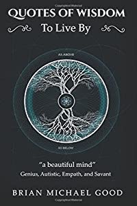 "Quotes Of Wisdom To Live By: ""a beautiful mind"" Quotes from a Genius, Autistic, Empath, and Savant (Self-Help Books: Spiritual Growth, Personal ... Motivational, Happiness) (Volume 3)"