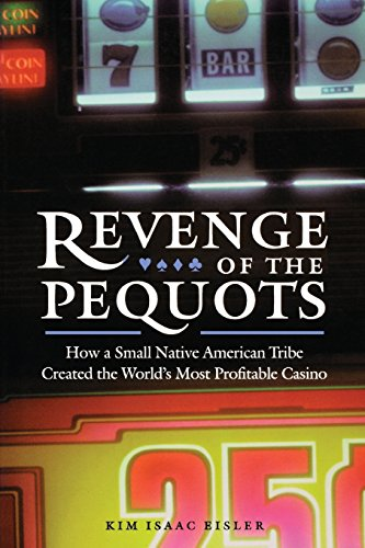 Revenge of the Pequots: How a Small Native American Tribe Created the World's Most Profitable Casino