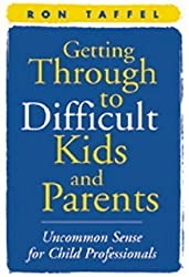 Getting Through to Difficult Kids and Parents: Uncommon Sense for Child Professionals by Ron Taffel (2000-10-20)