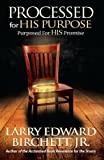 Processed for His Purpose - Purposed for His Promise, Larry Birchett, 0615931537