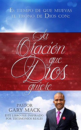 La Oracin Que Dios Quiere: Es Tiempo De Mover El Trono De Dios (Spanish Edition)