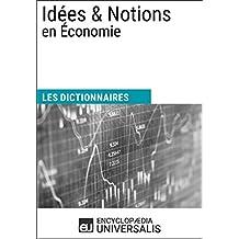 Dictionnaire des Idées & Notions en Économie: (Les Dictionnaires d'Universalis) (French Edition)