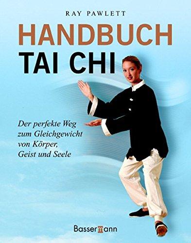 Handbuch Tai Chi: Der perfekte Weg zum Gleichgewicht von Körper, Geist und Seele