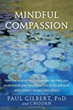 Mindful Compassion, Paul Gilbert and Choden, 1626250618