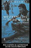 Westernizing the Third World : The Eurocentricity of Economic Development Theories, Mehmet, Ozay, 0415205735