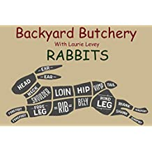 RABBITS (Backyard Butchery with Laurie Levey Book 1)