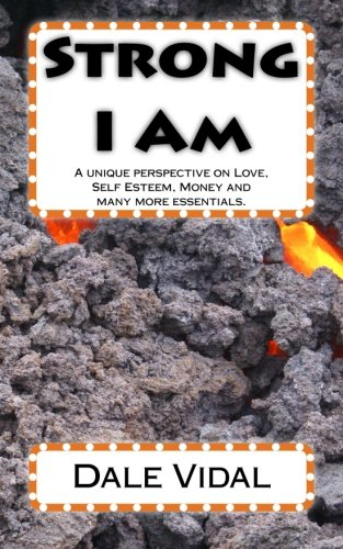 Strong I Am: A unique perspective on Love, Self Esteem, Money and many more essentials.