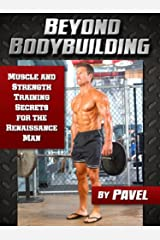 Beyond Bodybuilding: Muscle and Strength Training Secrets for The Renaissance Man Kindle Edition