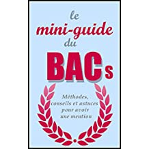 BAC S mini-guide: Méthodes, conseils et astuces pour avoir une mention (French Edition)