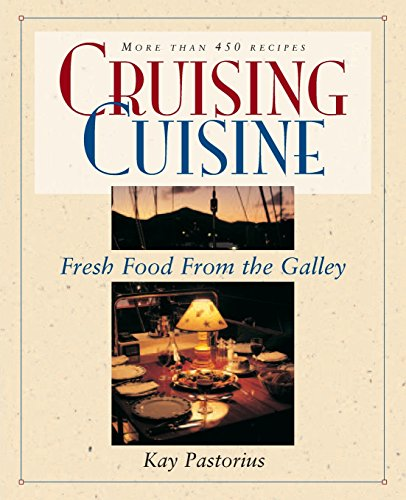 Cruising Cuisine: Fresh Food from the Galley by Kay Pastorius