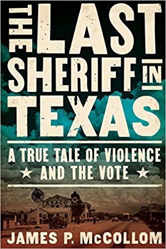 The Last Sheriff In Texas: A True Tale Of Violence And The Vote: James P.  McCollom: 9781619029965: Amazon.com: Books Part 68