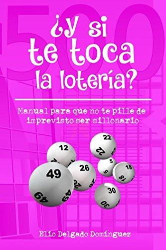 ¿Y si te toca la loteria?: Manual para que no te pille de imprevisto ser millonario (Spanish Edition) [Elio Delgado Dominguez] (Tapa Blanda)