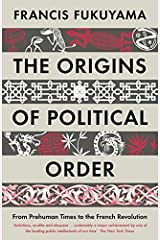 The Origins of Political Order: From Prehuman Times to the French Revolution by Francis Fukuyama(1905-07-04) Paperback