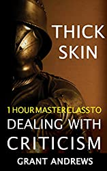 Thick Skin: 1 Hour Master Class to Dealing with Criticism (English Edition)