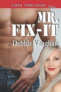Mr. Fix-it (Siren Publishing Classic) by Debbie Vaughan (2011-11-10)