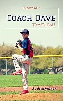 Coach Dave Season Four: Travel Ball by [Ainsworth, Al]
