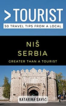 Greater Than a Tourist- NIŠ Serbia: 50 Travel Tips from a Local by [Savić, Katarina, Tourist, Greater Than a]