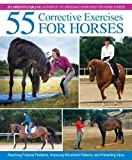 img - for 55 Corrective Exercises for Horses: Resolving Postural Problems, Improving Movement Patterns, and Preventing Injury book / textbook / text book