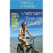 Vietnam Travel Guide: Vietnam in The Eyes of A Traveler: The Do's, The Don'ts, and Key Places You Should Visit to Enjoy Vietnam To The Fullest