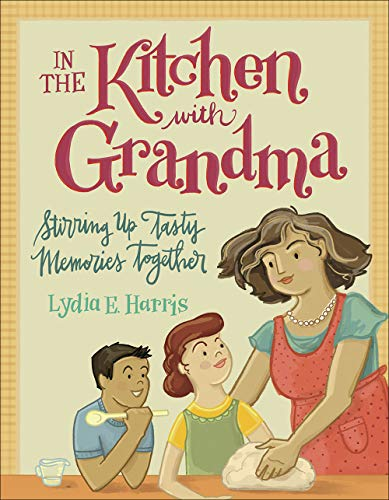 In the Kitchen with Grandma: Stirring Up Tasty Memories Together