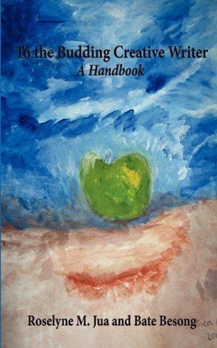 To the Budding Creative Writer: A Handbook