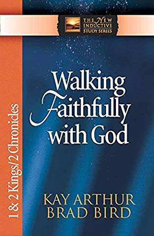 Walking Faithfully with God: 1 & 2 Kings & 2 Chronicles (The New Inductive Study Series) (Walking Gods Earth)