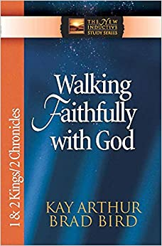 Walking Faithfully with God: 1 and 2 Kings and 2 Chronicles (The New Inductive Study Series)