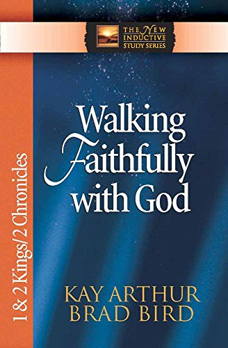 Walking Faithfully with God: 1 & 2 Kings & 2 Chronicles (The New Inductive Study Series)
