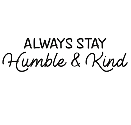 Amazoncom Always Stay Humble Kind Quotes Inspirational Sticker