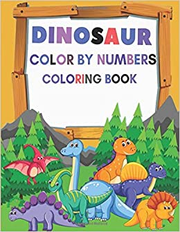 Dinosaur Color By Numbers Coloring Book Great Gift For Boys Girls Ages 4 9 Fun Activities For Kids Book New A S 9798634236155 Amazon Com Books