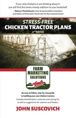 Stress-Free Chicken Tractor Plans: An Easy to Follow, Step-by-Step Guide to Building Your Own Chicken Tractors. [John Suscovich] (Tapa Blanda)