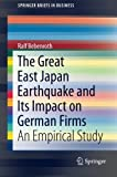 The Great East Japan Earthquake and Its Impact on German Firms : An Empirical Study, Bebenroth, Ralf, 443154450X