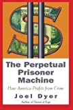 img - for Perpetual Prisoner Machine: How America Profits From Crime by Dyer, Joel(December 8, 2000) Paperback book / textbook / text book