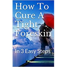 How To Cure A Tight Foreskin: In 3 Easy Steps
