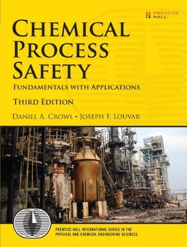Chemical Process Safety: Fundamentals with Applications (3rd Edition) (Prentice Hall International Series in the Physical and Chemical Engineering Sciences) by Crowl, Daniel A., Louvar, Joseph F. 3rd (third) Edition [Hardcover(2011)]